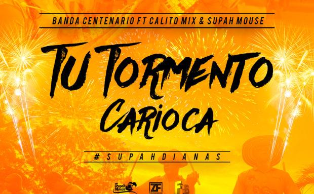 @BandaCentenario ft. Calito Mix & @SupahMouse – Tu Tormento Carioca SUPAH DIANAS