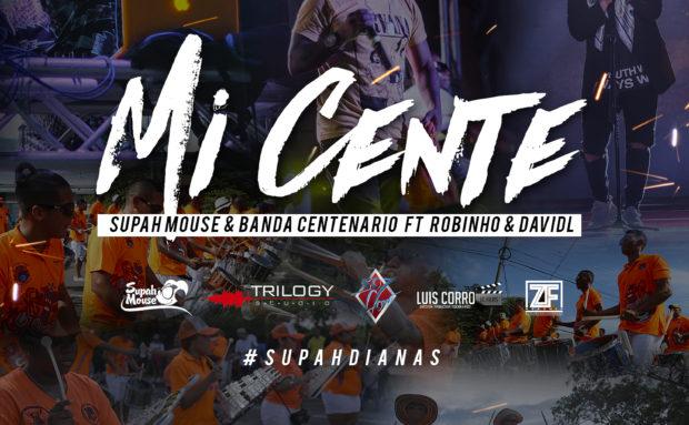@SupahMouse & @BandaCentenario ft. Robinho & DavidL – Mi Cente  SUPAH DIANAS
