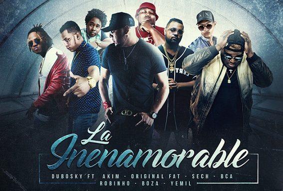 Dubosky-ft.-Akim-Original-Fat-Sech-Bca-Robinho-Boza-Yemil – La Inenamorable