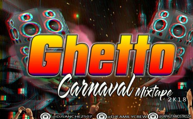 @DjSanchez507 – Ghetto Carnaval MixTape 2k18